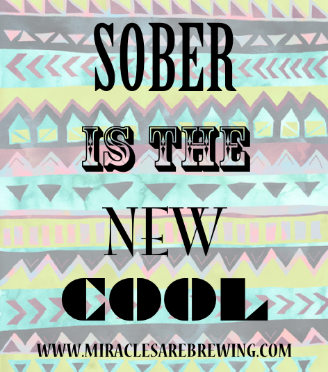 sober is the new cool, sobriety
