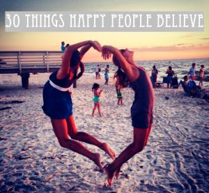 30 Things Happy People Believe
